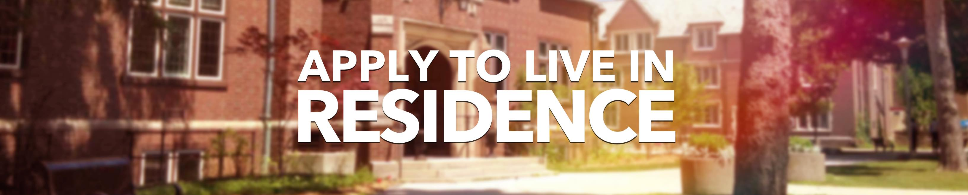 Apply to live in residence